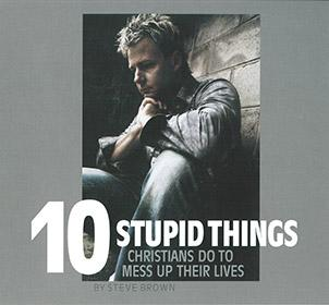 10 Stupid Things Christians Do...