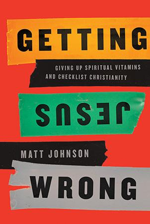 Getting Jesus Wrong:  Giving Up Spiritual Vitamins And Checklist Chris