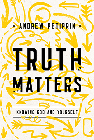 Truth Matters:  Knowing God and Yourself